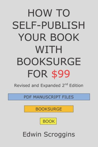 How to Self-Publish Your Book with BookSurge for $99: A Step-by-step Guide for Designing & Formatting Your Microsoft Word Book to Pod & Pdf Press Specifications