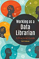 Working as a Data Librarian: A Practical Guide Front Cover