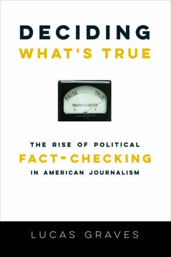 Read Online Deciding What's True: The Rise of Political Fact-Checking in American Journalism ebook