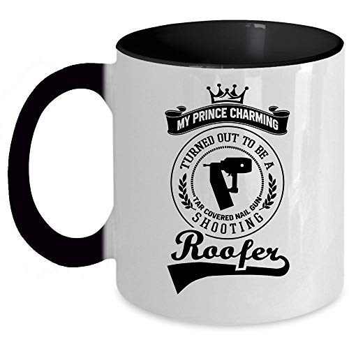 - Gun Shooting Roofer Coffee Mug, My Prince Charming Turned Out To Be A Tar Covered Nail Accent Mug
