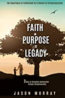 Faith+Purpose=Legacy: 7 Steps to Strengthen Communities Through Entrepreneurship