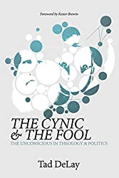 The Cynic and the Fool: The Unconscious in Theology & Politics