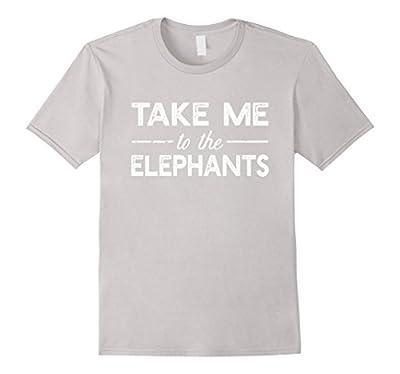 Take Me To The Elephants - Funny Zoo Animal Saying T-shirt