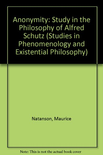 Anonymity: A Study in the Philosophy of Alfred Schutz (Studies in Phenomenology & Existential Philosophy)