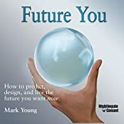 Future You: How to Predict, Design, and Live the Future You Want Now | Mark Young