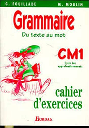 Amazon Com Grammaire Cah Exercices Cm1 97 Grammaire Fouillade Ae French Edition 9782040284862 Fouillade Guy Moulin Michel Books