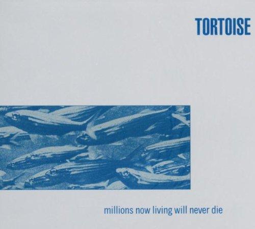Millions Now Living Will Never - Tortoise Tortoise Tortoise