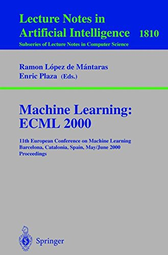 Download Machine Learning: ECML 2000: 11th European Conference on Machine Learning Barcelona, Catalonia, Spain May, 31 - June 2, 2000 Proceedings (Lecture Notes in Computer Science) PDF