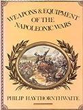 Weapons and Equipment of the Napoleonic Wars, Philip J. Haythornthwaite, 0713709065