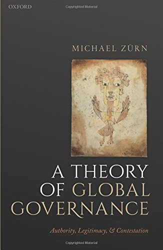 A Theory Of Global Governance  Authority Legitimacy And Contestation