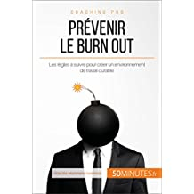 Prévenir le burn out: Les règles à suivre pour créer un environnement de travail durable (Coaching pro t. 16) (French Edition)