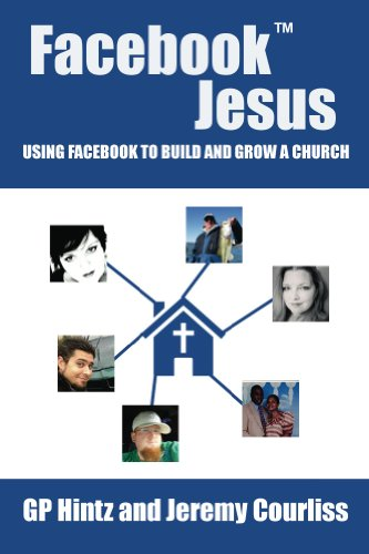 Facebook Jesus: Using Facebook to Build and Grow a Church