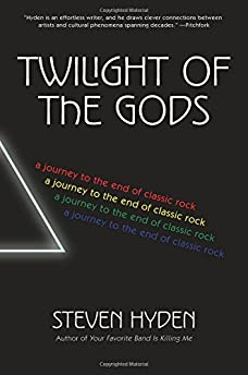 Twilight of the Gods: A Journey to the End of Classic Rock