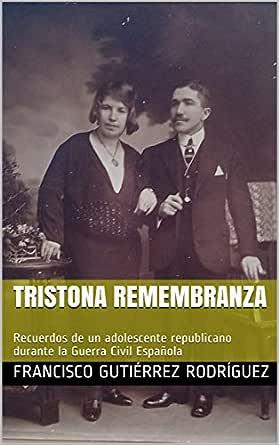 TRISTONA REMEMBRANZA: Recuerdos de un adolescente republicano durante la Guerra Civil Española