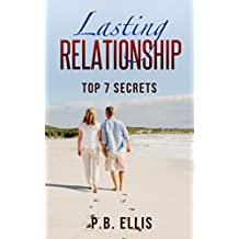 Relationships: Lasting Relationship: Top 7 Secrets: Dating: The Magical Key to Achieve Long Lasting Relationship: Top 7 Powerful Secrets (Sociology, Lasting ... Advice, Solution, Friendship, Marriage)