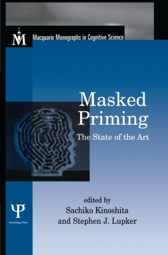 Masked Priming: The State Of The Art (Macquarie Monographs In Cognitive Science)