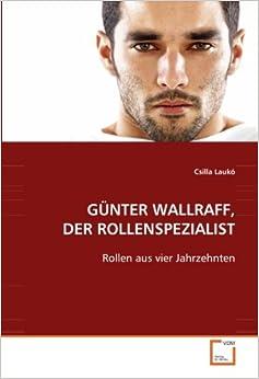 GÜNTER WALLRAFF, DER ROLLENSPEZIALIST: Rollen aus vier Jahrzehnten (German Edition)