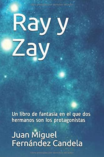 Ray y Zay: Un libro de fantasía en el que dos hermanos son ...