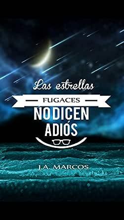 LAS ESTRELLAS FUGACES NO DICEN ADIÓS eBook: Marcos, J.A.: Amazon ...