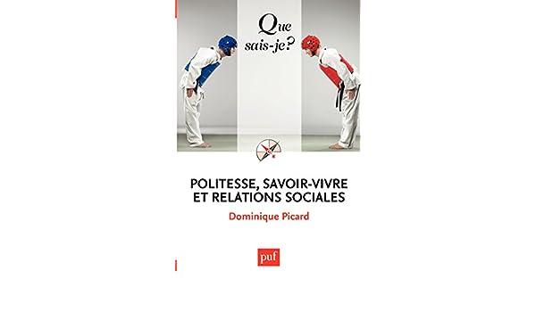 Amazon.com: Politesse, savoir-vivre et relations sociales: « Que sais-je ? » n° 3380 (French Edition) eBook: Dominique Picard: Kindle Store