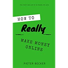 How to Really Make Money Online: Your first dollar in 48 hours or less