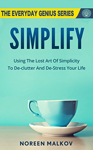 simplify-using-the-lost-art-of-simplicity-to-de-clutter-and-de-stress-your-life-the-everyday-genius-