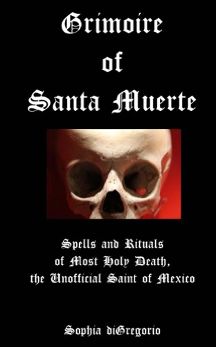 Grimoire of Santa Muerte: Spells and Rituals of Most Holy Death, the Unofficial Saint