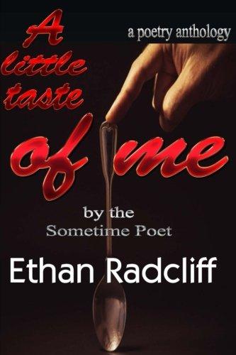 A little taste of Me: Bt Sometime Poet, Ethan Radcliff