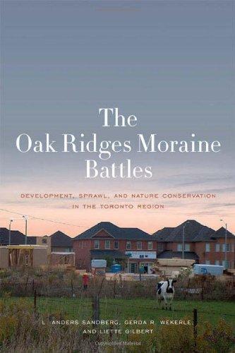 The Oak Ridges Moraine Battles: Development, Sprawl, and Nature  Conservation in the Toronto Region: Sandberg, L. Anders, Wekerle, Gerda R.,  Gilbert, Liette: 9781442613027: Books - Amazon.ca