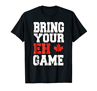 Bring Your Eh Game Funny Go Canada Gift Shirt
