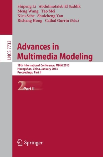 Advances in Multimedia Modeling: 19th International Conference, MMM 2012, Huangshan, China, January 7-9, 2012, Proceedings, Part II (Lecture Notes in Computer Science)