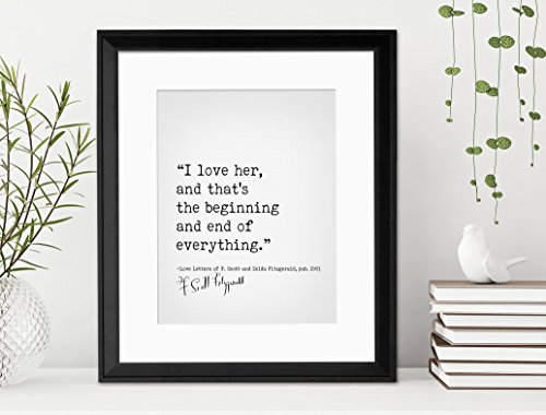 I Love Her, And That's The Beginning And End Of Everything- Love Letters, F. Scott and Zelda Fitzgerald, Author Signature Literary Fine Art Print for Home, Office or School