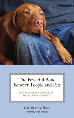 The Powerful Bond Between People And Pets  Our Boundless Connections To Companion Animals  Practical And Applied Psychology