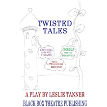 Twisted Tales: A play by Leslie Tanner