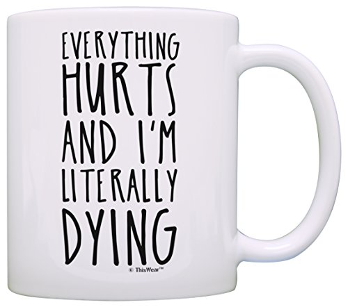Personal Trainer Gifts Everything Hurts and I'm Literally Dying Funny Workout Gifts Drinking Gag Gifts Hangover Gift Coffee Mug Tea Cup White (Best Tea For Hangover)