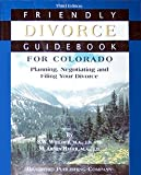 Friendly Divorce Guidebook for Colorado: Planning, Negotiating and Filing Your Divorce