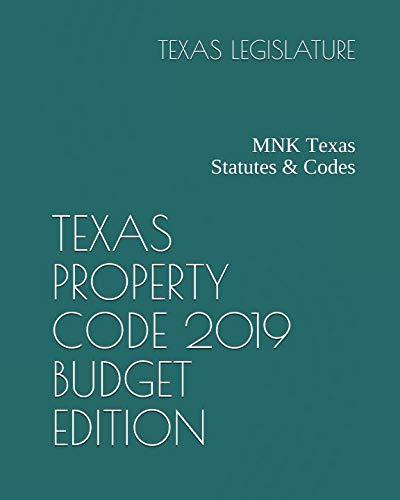 (TEXAS PROPERTY CODE 2019 BUDGET EDITION: MNK Texas Statutes & Codes)