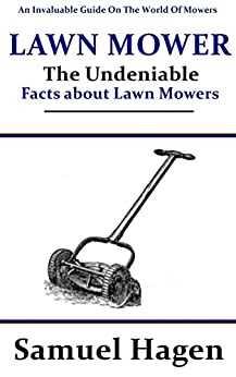 Lawn Mower: The Undeniable Facts about Lawn Mowers