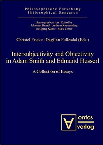 Intersubjectivity And Objectivity In Adam Smith And Edmund Husserl  Intersubjectivity And Objectivity In Adam Smith And Edmund Husserl A  Collection Of Essays Philosophische Forschung  Philosophical Research