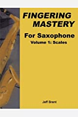 Fingering Mastery For Saxophone: Volume 1: Scales Paperback