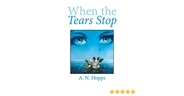 When The Tears Stop Kindle Edition By A N Hopps Romance Kindle