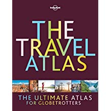 Lonely Planet The Travel Atlas 1st Ed.: The Ultimate Atlas for Globetrotters