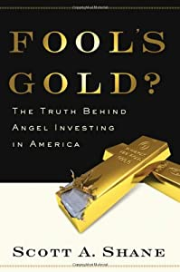 Fool's Gold?: The Truth Behind Angel Investing in America (Financial Management Association Survey and Synthesis Series) from Oxford University Press, USA