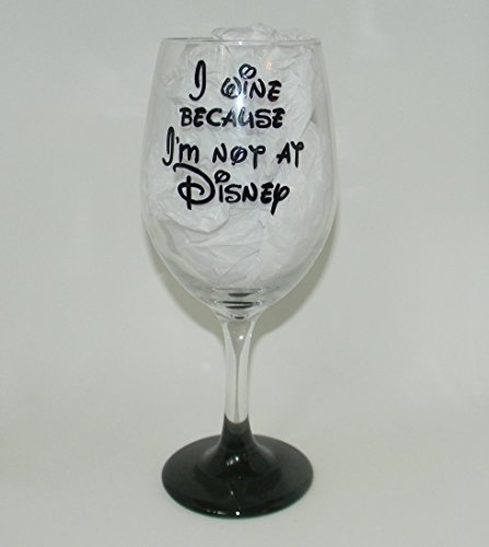 I wine because I'm not at Disney wine glass