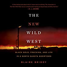 The New Wild West: Black Gold, Fracking, and Life in a North Dakota Boomtown Audiobook by Blaire Briody Narrated by Julie McKay