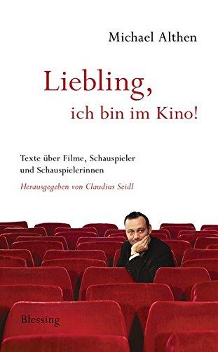 liebling-ich-bin-im-kino-texte-ber-filme-schauspieler-und-schauspielerinnen-herausgegeben-von-claudius-seidl