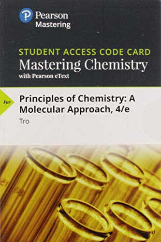 Mastering Chemistry with Pearson eText -- Standalone Access Card -- for Principles of Chemistry: A Molecular Approach (4th Edition) (Chemistry A Molecular Approach By Tro 4th Edition)