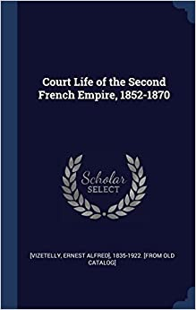 Book Court Life of the Second French Empire, 1852-1870