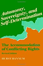Autonomy, Sovereignty, and Self-Determination: The Accommodation of Conflicting Rights (Procedural Aspects of International Law)