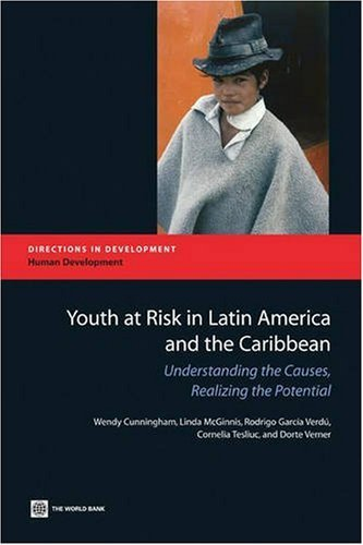Youth at Risk in Latin America and the Caribbean: Understanding the Causes, Realizing the Potential (Directions in Development) by Wendy Cunningham (2008-05-30)